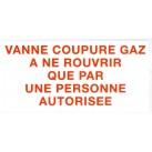 """Etiquette rigide Blanc/Rouge L200 x H100 """"VANNE COUPURE GAZ A NE ROUVRIR QUE PAR UNE PERSONNE AUTORISEE"""""""